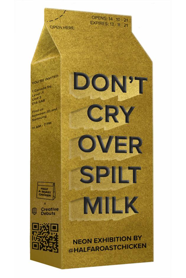 DON'T CRY OVER SPILT MILK – Immersive Neon Art Exhibition – 06.10.21